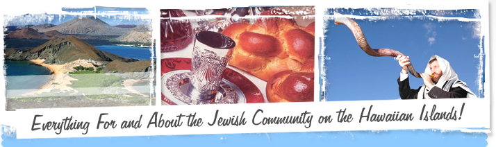 Everything for & About the Jewish Community on the Hawaiian Islands!